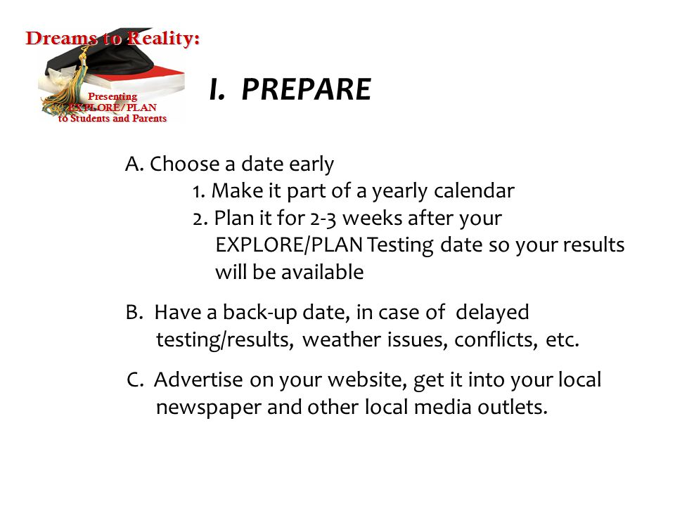 I. PREPARE A. Choose a date early. 1. Make it part of a yearly calendar. 2. Plan it for 2-3 weeks after your.