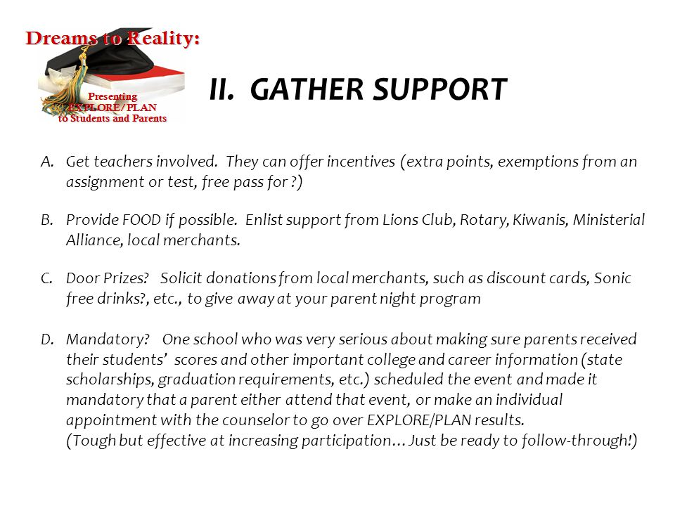 II. GATHER SUPPORT Get teachers involved. They can offer incentives (extra points, exemptions from an assignment or test, free pass for )