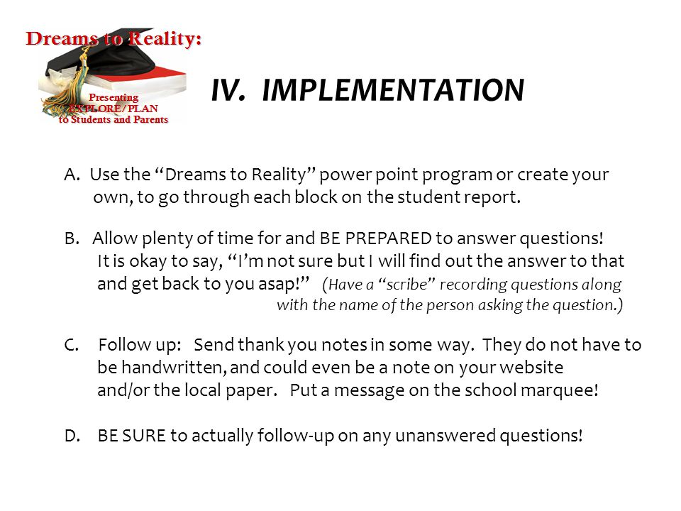 IV. IMPLEMENTATION Use the Dreams to Reality power point program or create your. own, to go through each block on the student report.