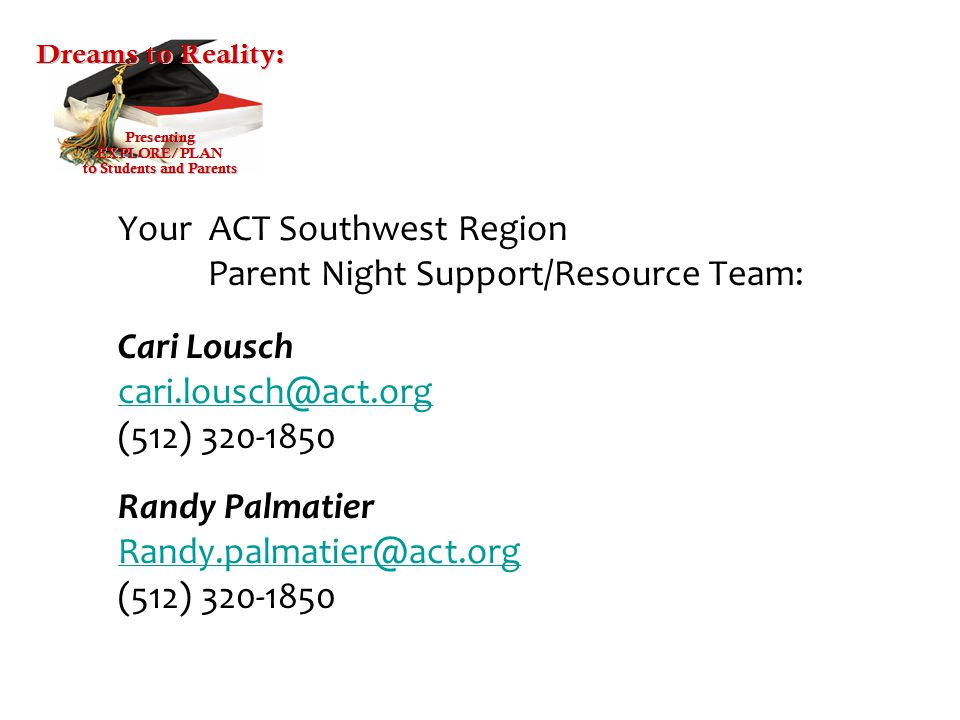 Your ACT Southwest Region Parent Night Support/Resource Team: Cari Lousch (512) Randy Palmatier