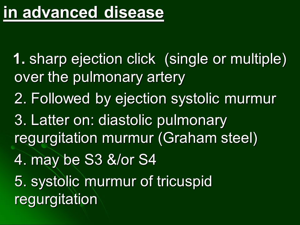 in advanced disease 2. Followed by ejection systolic murmur