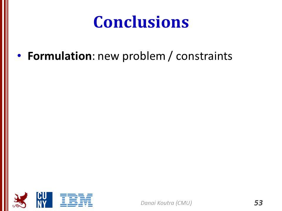 Conclusions Formulation: new problem / constraints Danai Koutra (CMU)