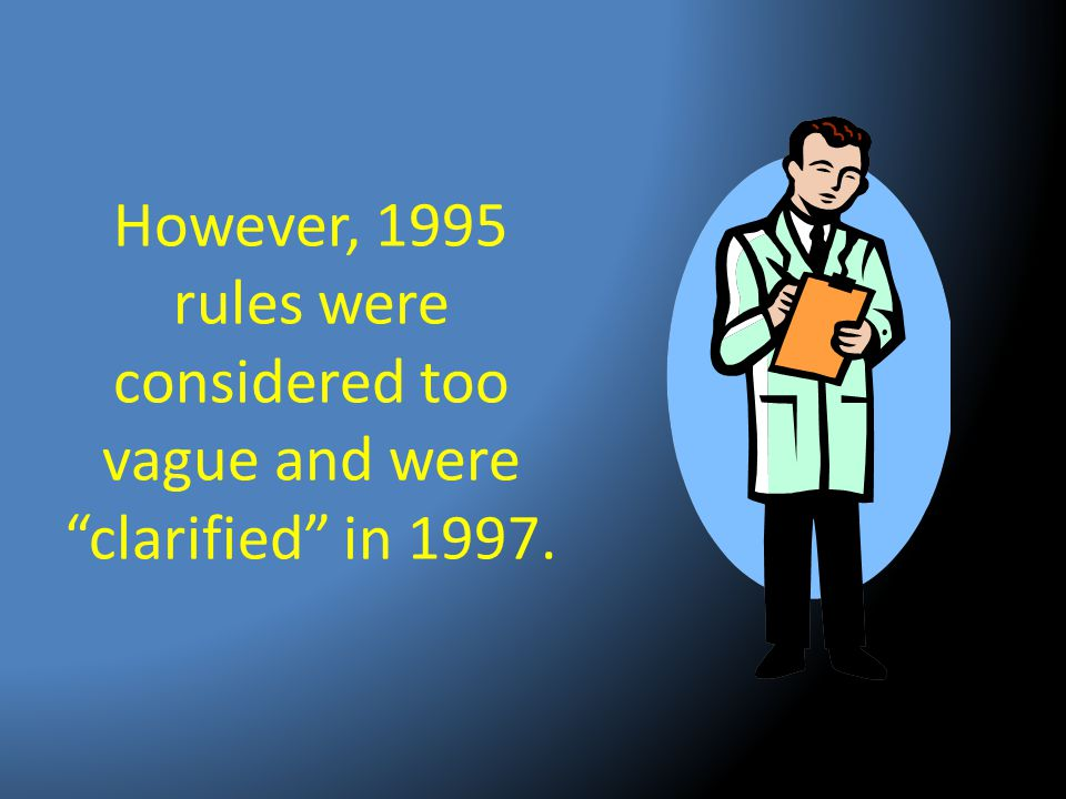 However, 1995 rules were considered too vague and were clarified in 1997.