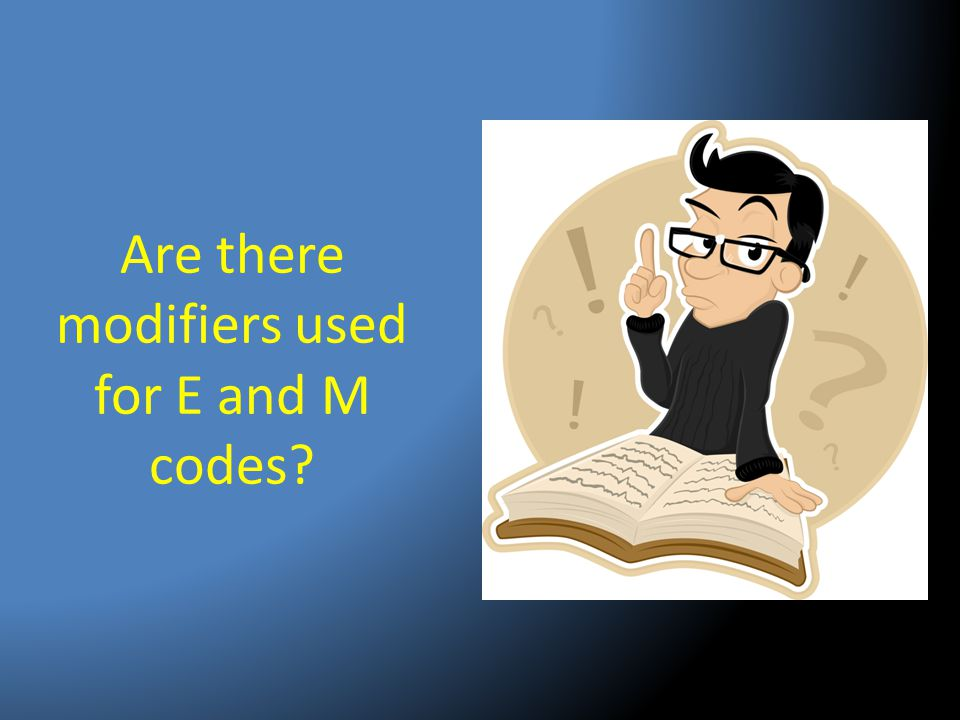 Are there modifiers used for E and M codes