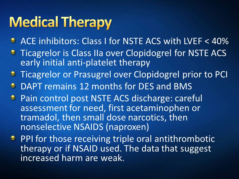 Medical Therapy ACE inhibitors: Class I for NSTE ACS with LVEF < 40%