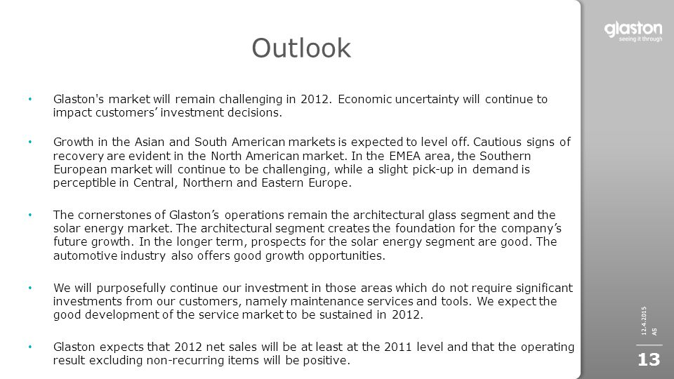 Outlook Glaston s market will remain challenging in 2012. Economic uncertainty will continue to impact customers' investment decisions.