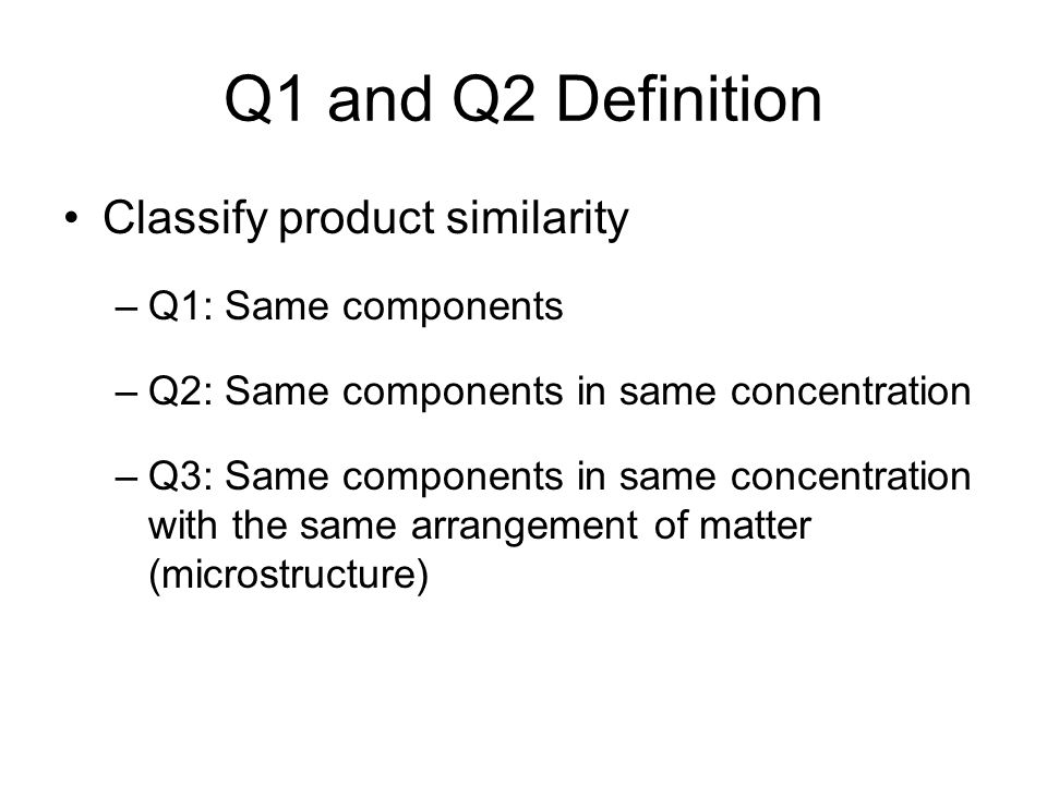 Q1 and Q2 Definition Classify product similarity Q1: Same components