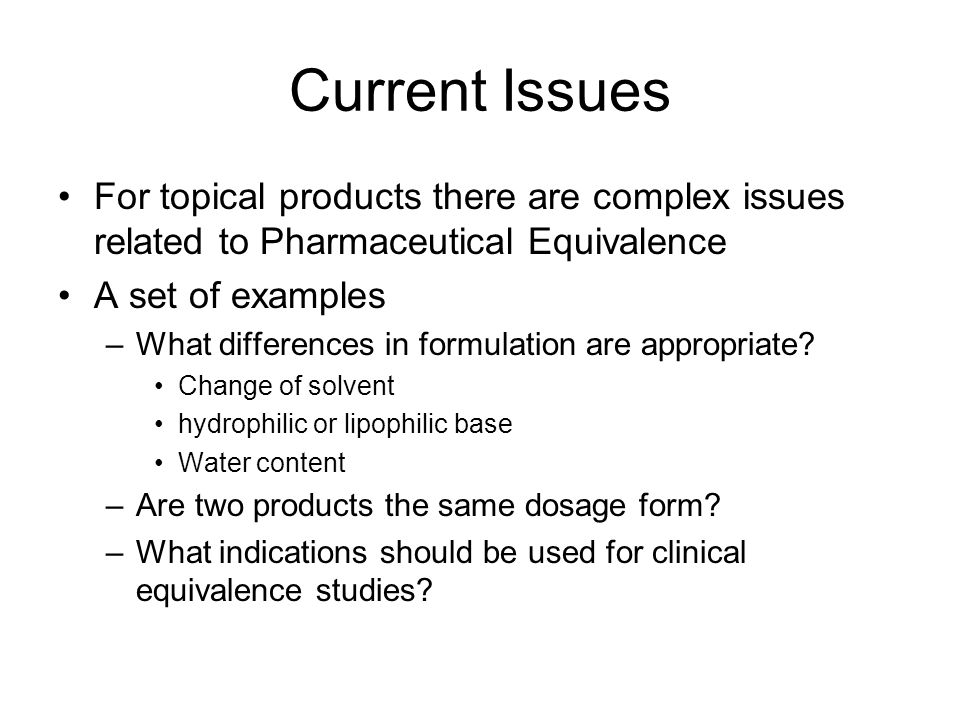 Current Issues For topical products there are complex issues related to Pharmaceutical Equivalence.