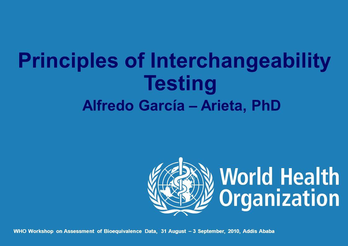 Principles of Interchangeability Testing Alfredo García – Arieta, PhD