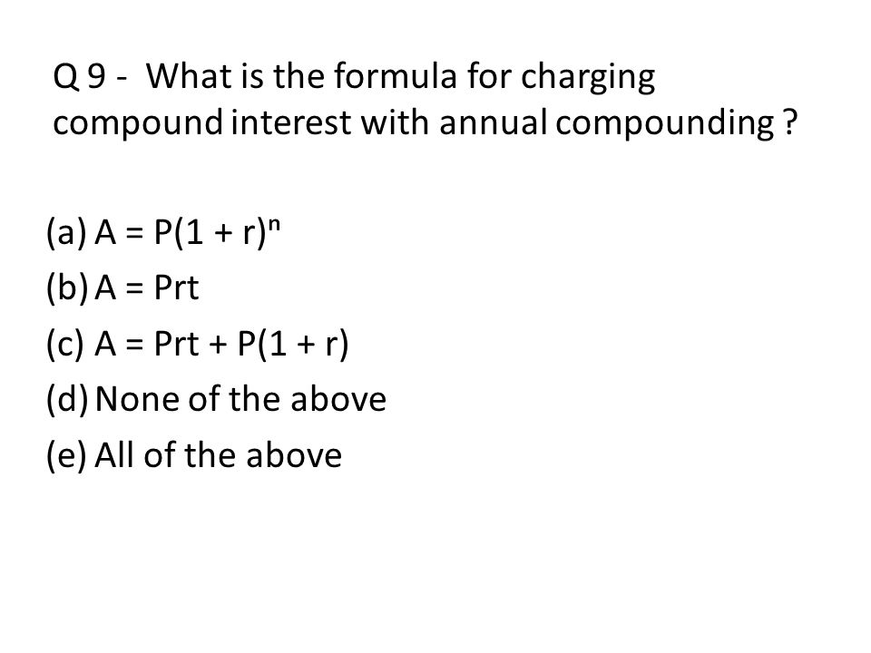 Q 9 - What is the formula for charging compound interest with annual compounding