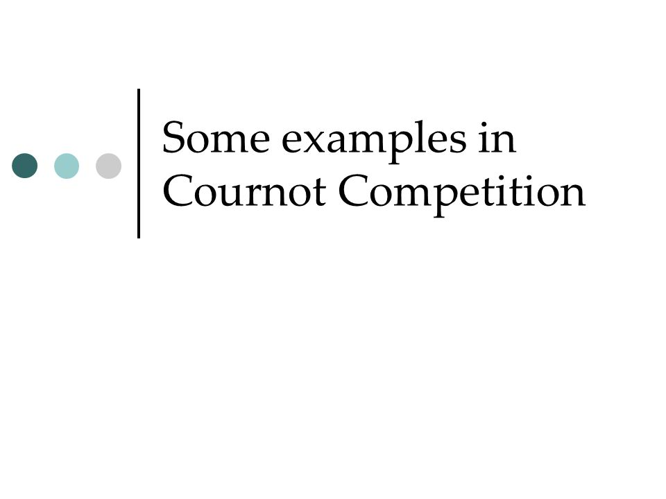 Some examples in Cournot Competition