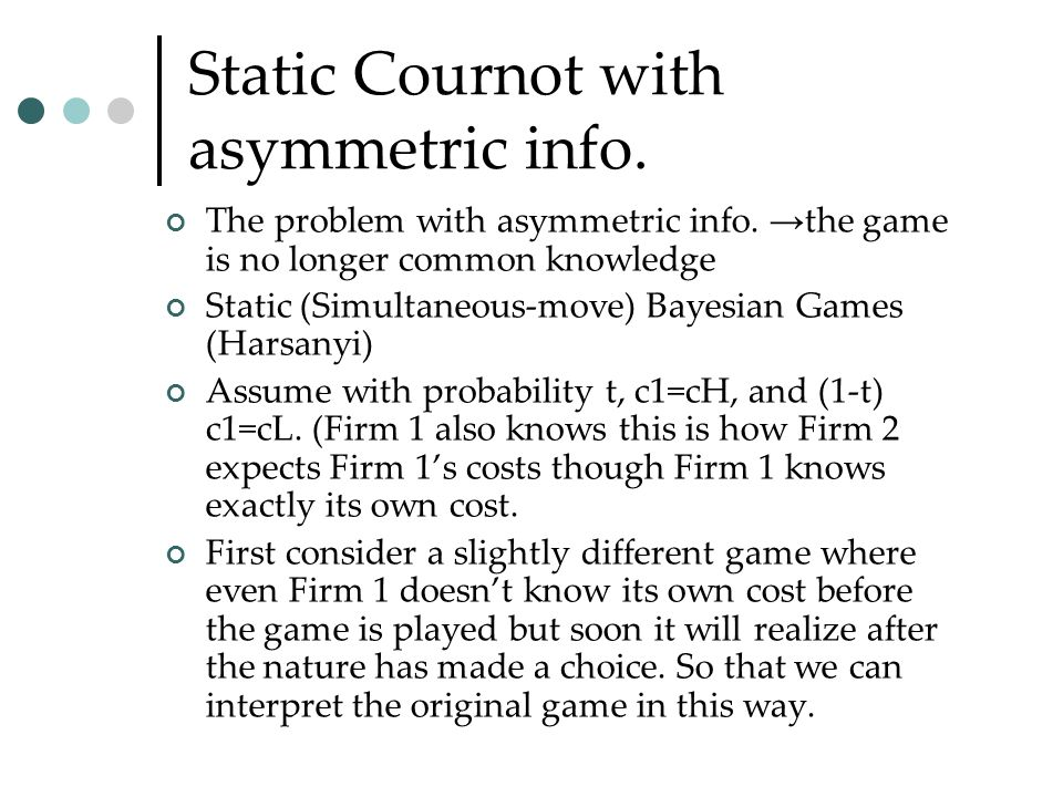 Static Cournot with asymmetric info.