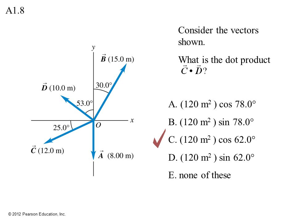 A1.8 Consider the vectors shown. What is the dot product. A. (120 m2 ) cos 78.0° B. (120 m2 ) sin 78.0°