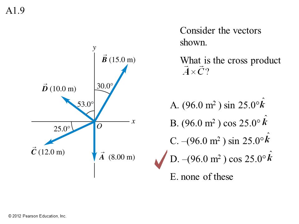 A1.9 Consider the vectors shown. What is the cross product. A. (96.0 m2 ) sin 25.0° B. (96.0 m2 ) cos 25.0°
