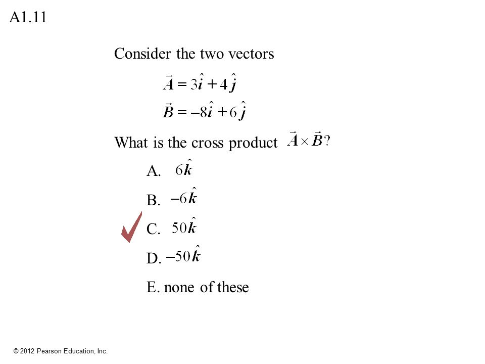 A1.11 Consider the two vectors What is the cross product B. C. D. E. none of these
