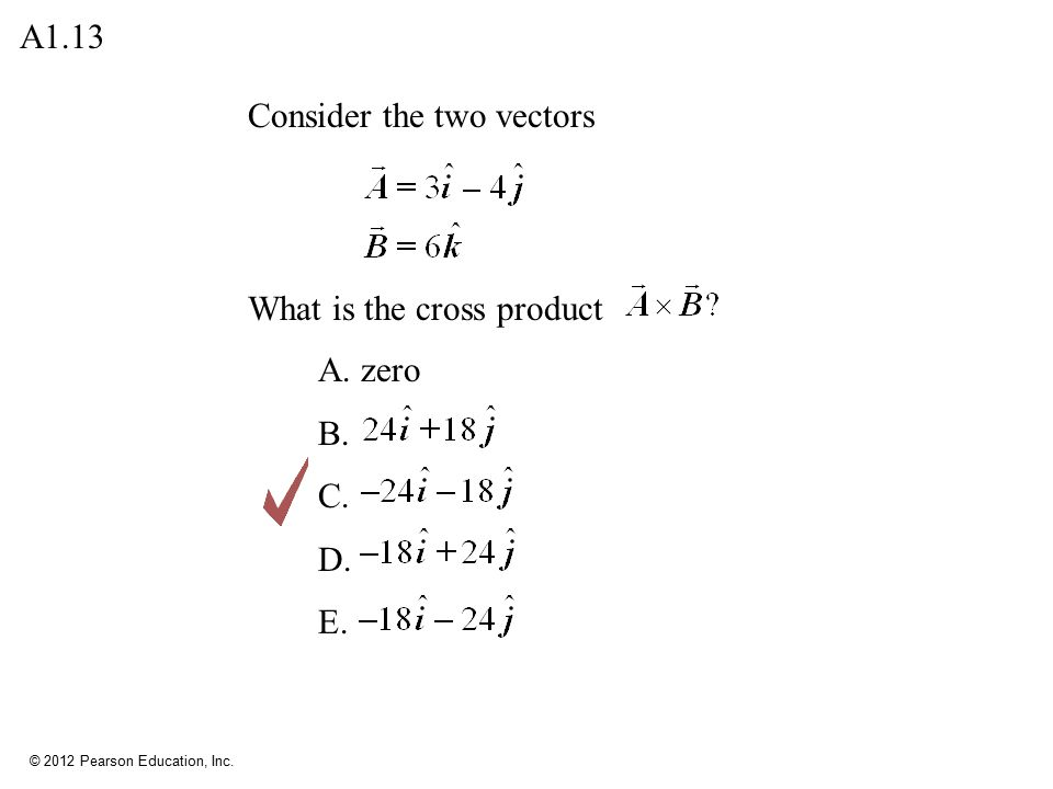 A1.13 Consider the two vectors What is the cross product A. zero B. C. D. E.