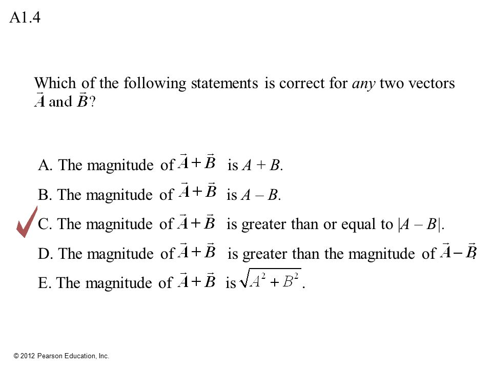 A1.4 Which of the following statements is correct for any two vectors. A. The magnitude of is A + B.