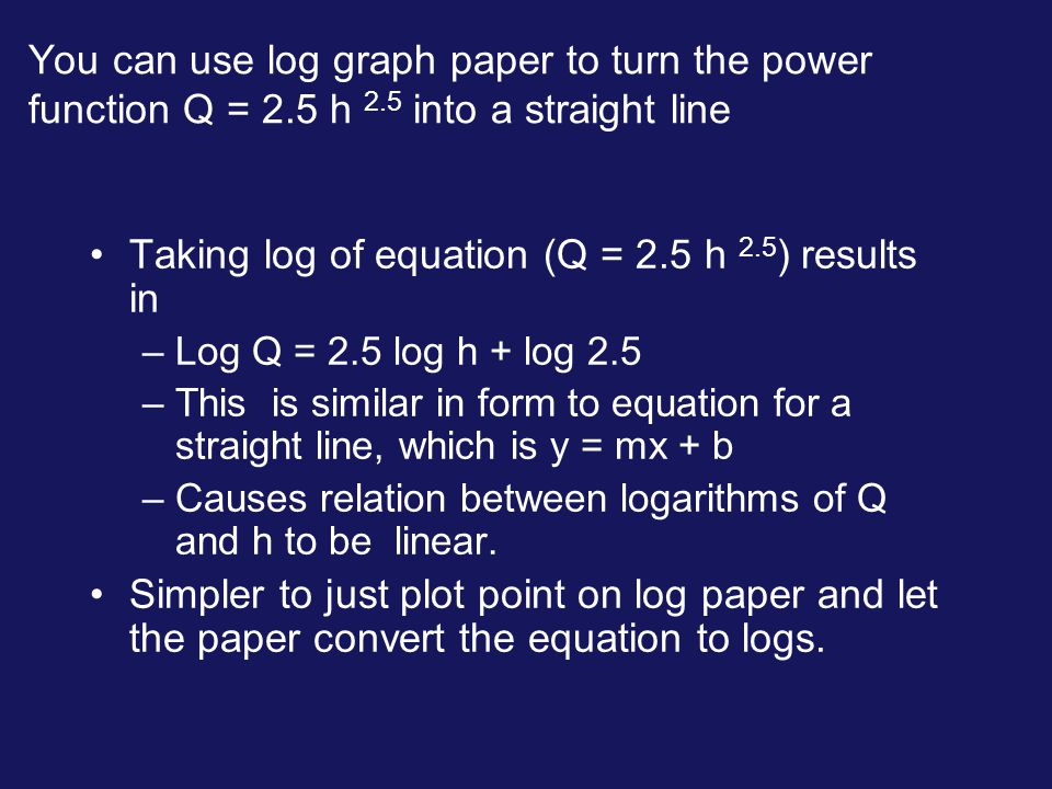 Taking log of equation (Q = 2.5 h 2.5) results in