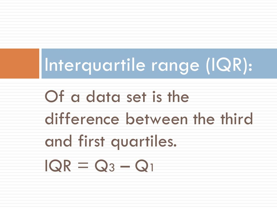 Interquartile range (IQR):