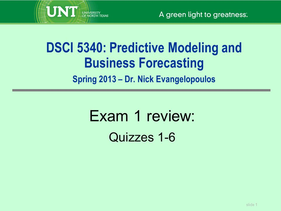 DSCI 5340: Predictive Modeling and Business Forecasting Spring 2013 – Dr. Nick Evangelopoulos