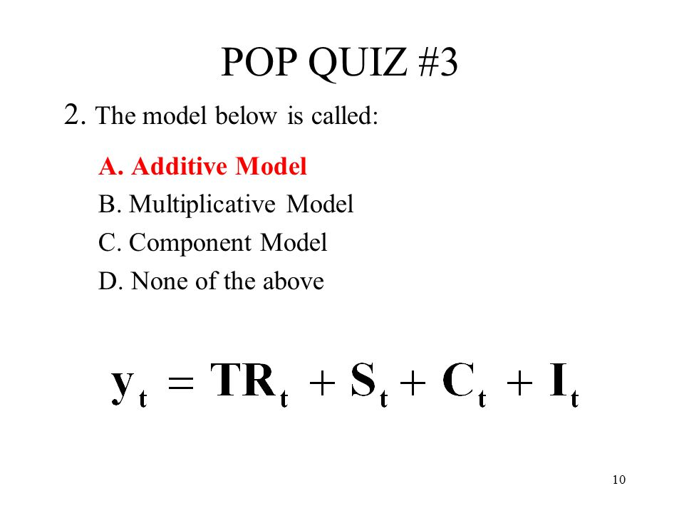 POP QUIZ #3 2. The model below is called: A. Additive Model