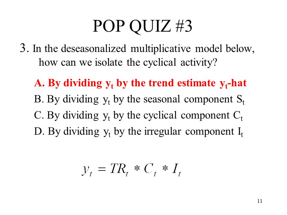 POP QUIZ #3 3. In the deseasonalized multiplicative model below, how can we isolate the cyclical activity