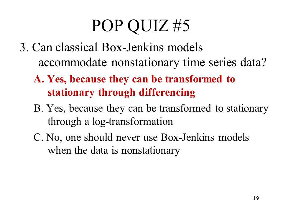 POP QUIZ #5 3. Can classical Box-Jenkins models accommodate nonstationary time series data