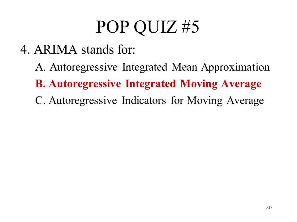 POP QUIZ #5 4. ARIMA stands for:
