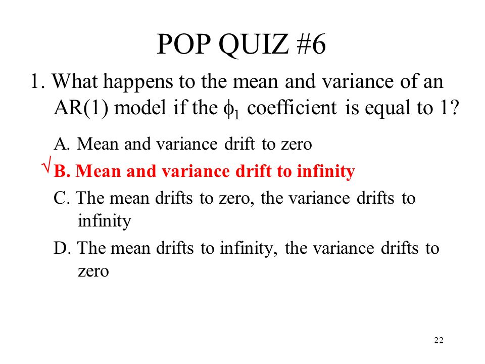 POP QUIZ #6 1. What happens to the mean and variance of an AR(1) model if the f1 coefficient is equal to 1