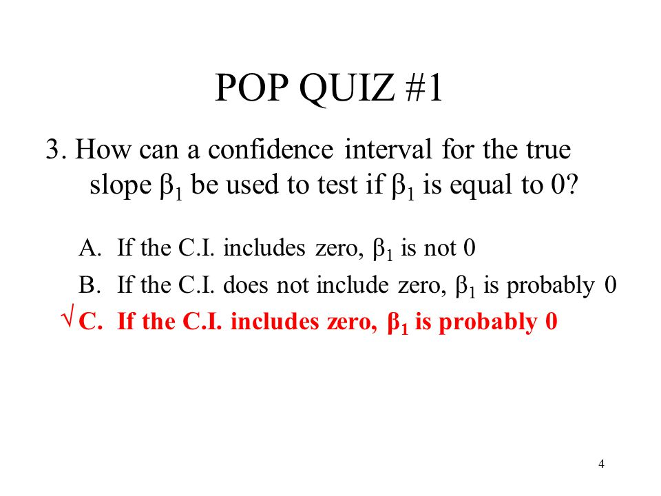 POP QUIZ #1 3. How can a confidence interval for the true slope β1 be used to test if β1 is equal to 0