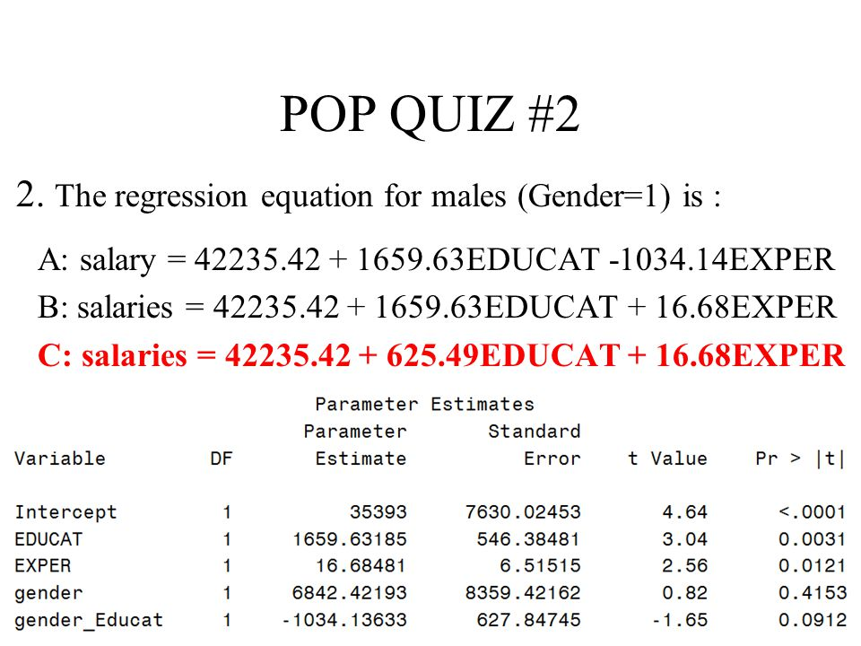 POP QUIZ #2 2. The regression equation for males (Gender=1) is :