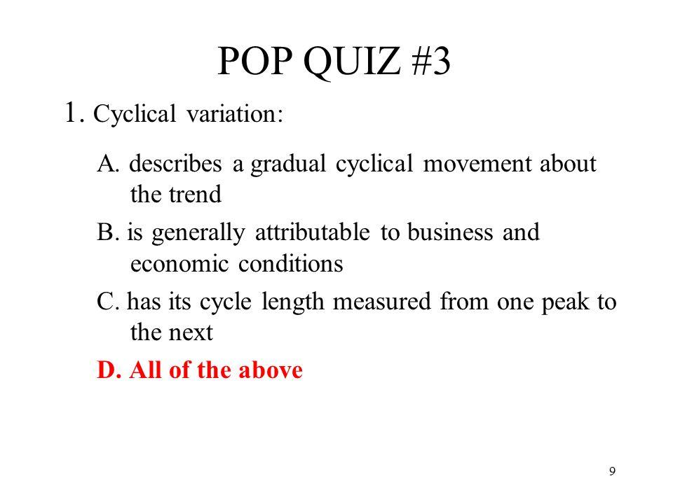 POP QUIZ #3 1. Cyclical variation: