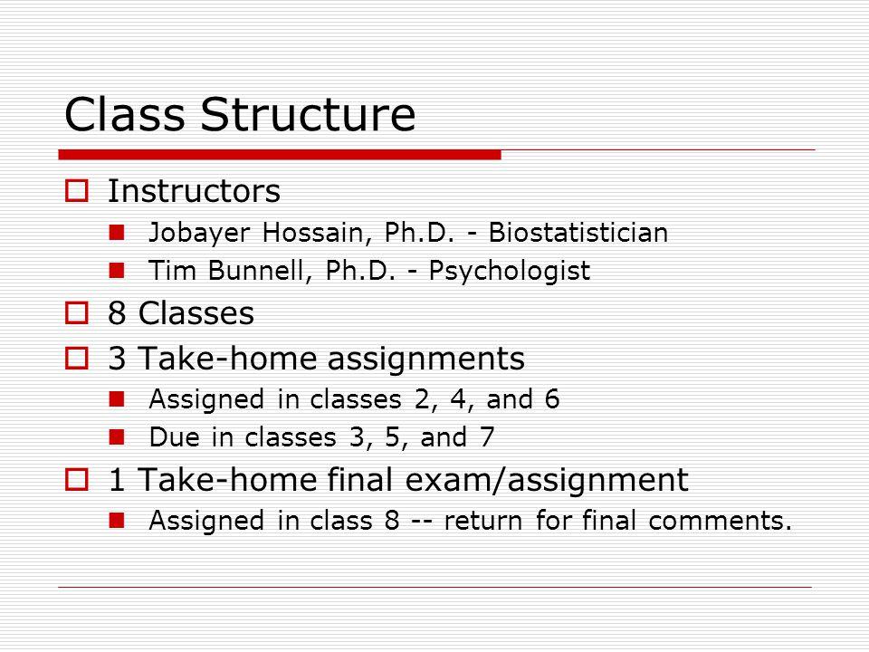 Class Structure Instructors 8 Classes 3 Take-home assignments