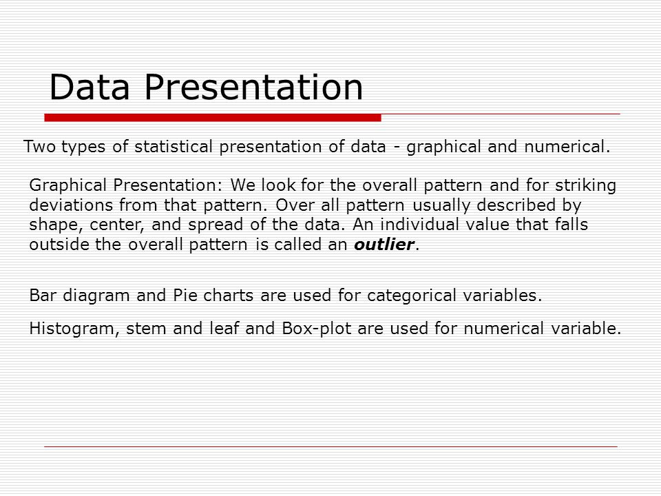 Data Presentation Two types of statistical presentation of data - graphical and numerical.