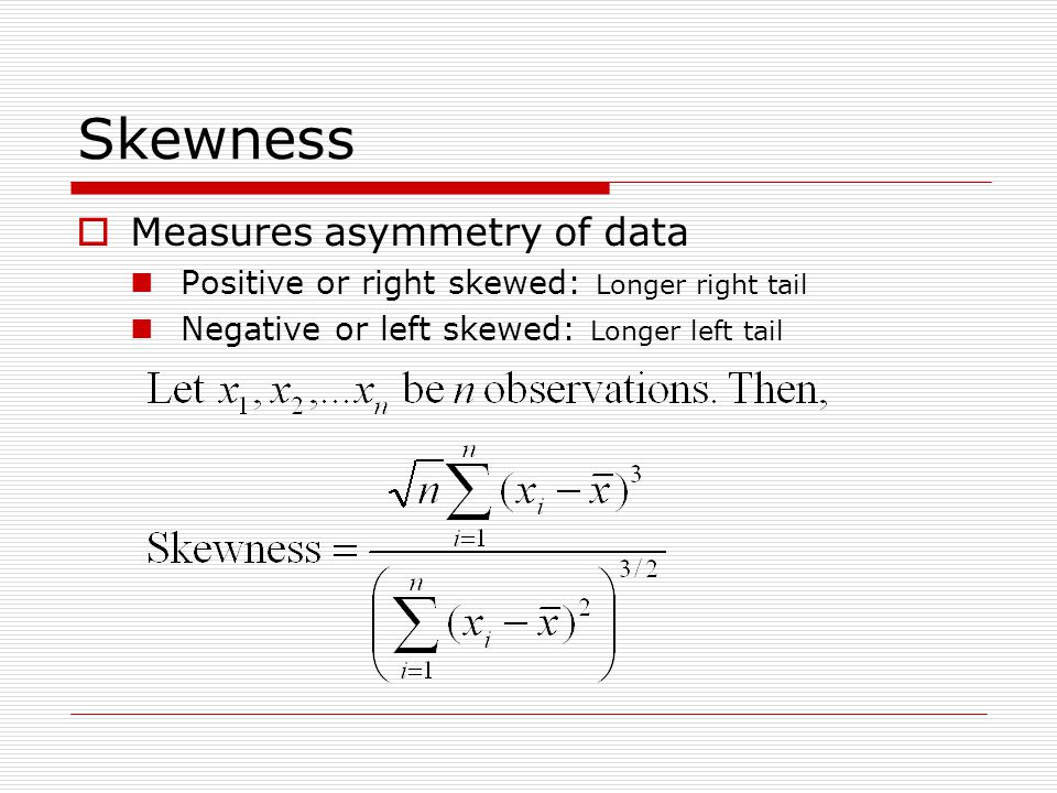 Skewness Measures asymmetry of data