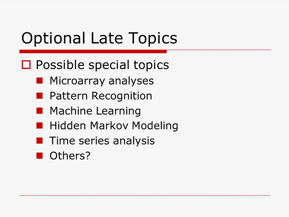 Optional Late Topics Possible special topics Microarray analyses