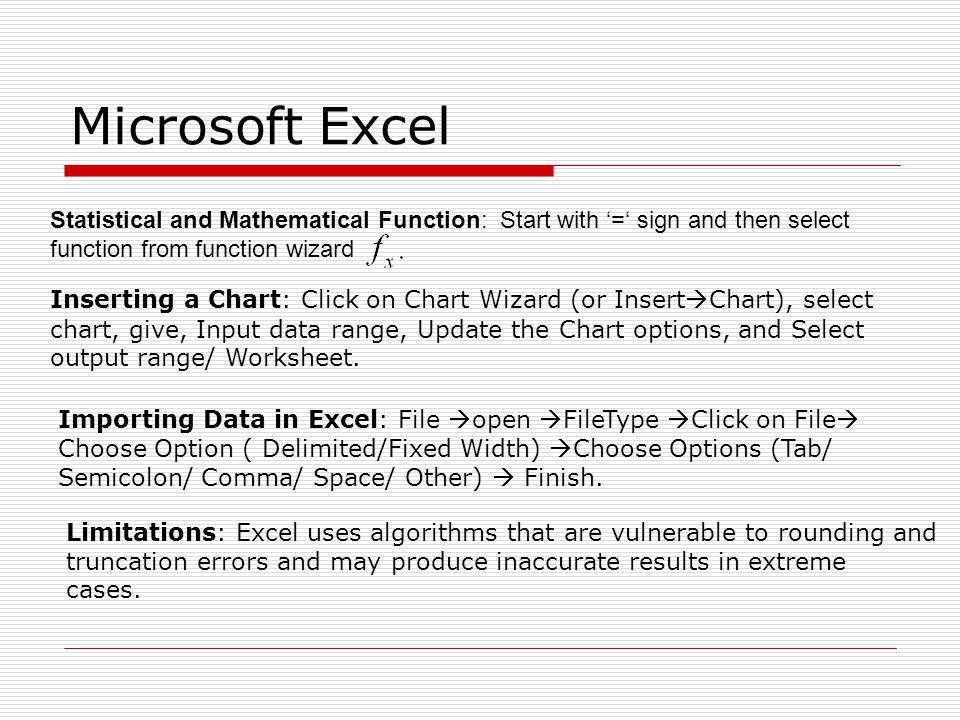 Microsoft Excel Statistical and Mathematical Function: Start with '=' sign and then select function from function wizard.