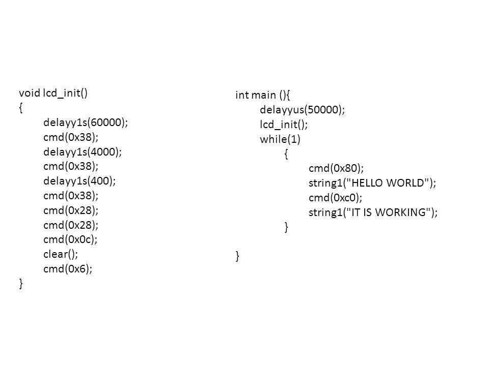 void lcd_init() { delayy1s(60000); cmd(0x38); delayy1s(4000); delayy1s(400); cmd(0x28); cmd(0x0c);