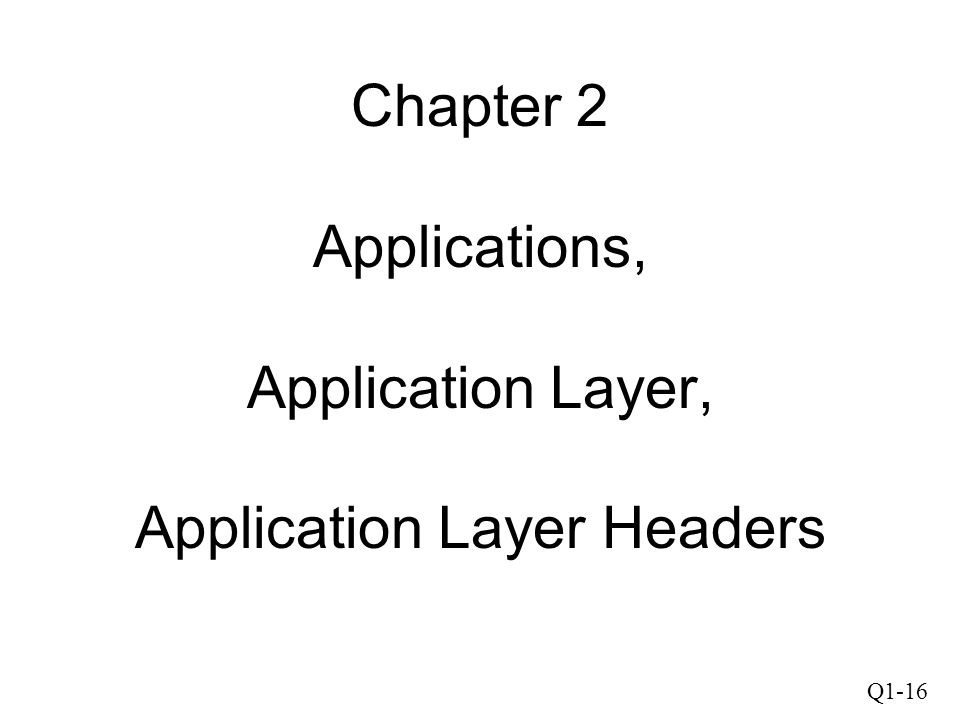 Chapter 2 Applications, Application Layer, Application Layer Headers