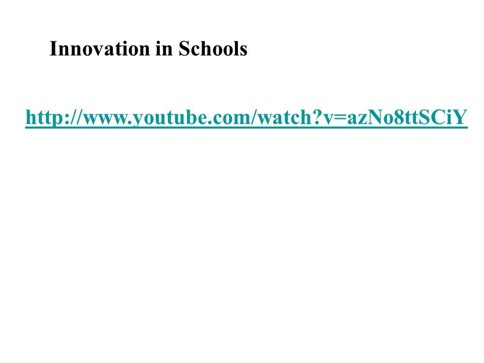 Innovation in Schools http://www.youtube.com/watch v=azNo8ttSCiY