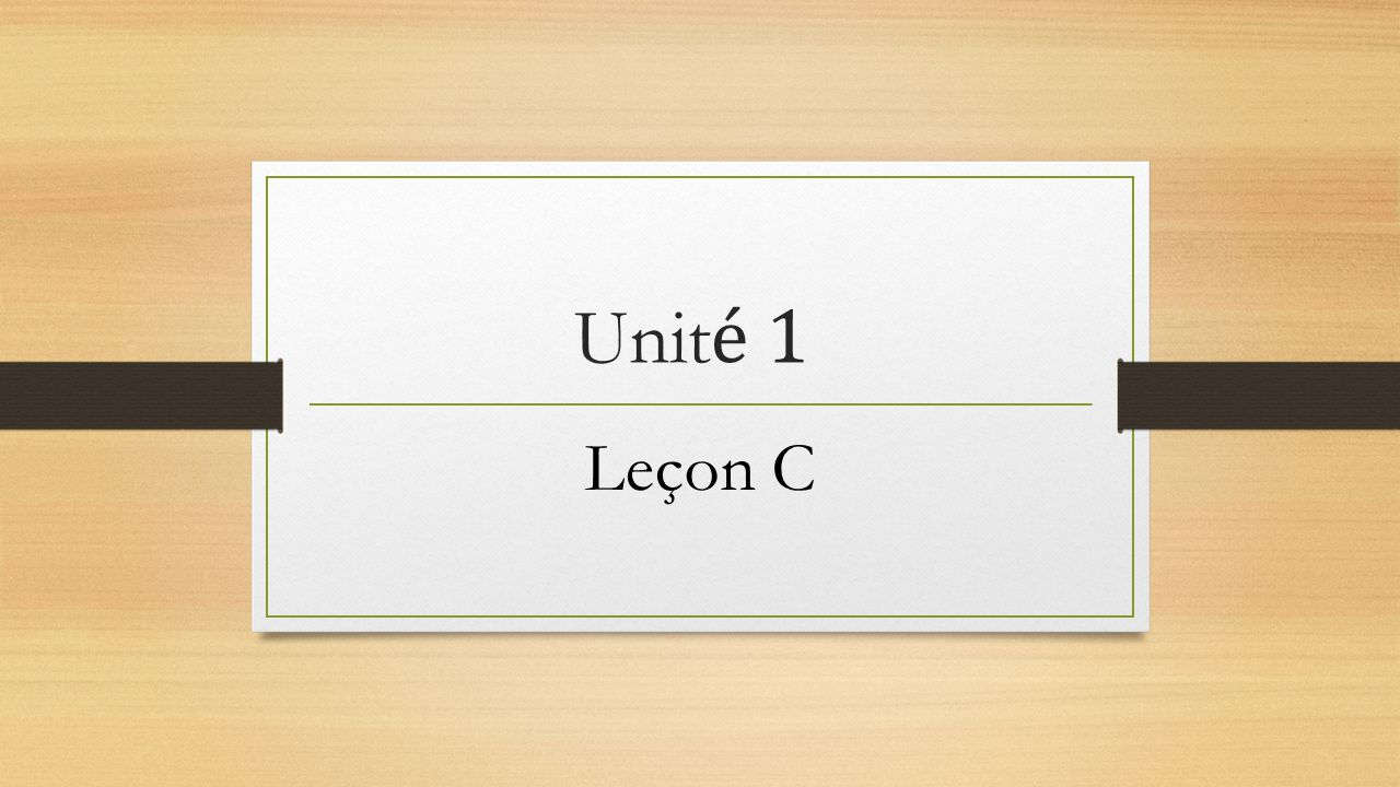 Unité 1 Leçon C