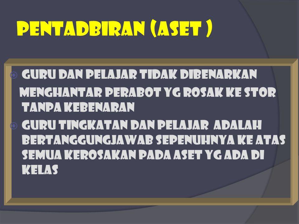 PENTADBIRAN (aset ) Guru dan pelajar tidak dibenarkan