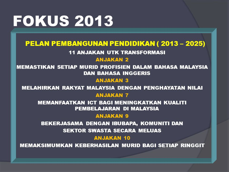 FOKUS 2013 PELAN PEMBANGUNAN PENDIDIKAN ( 2013 – 2025) 11 ANJAKAN UTK TRANSFORMASI. ANJAKAN 2.