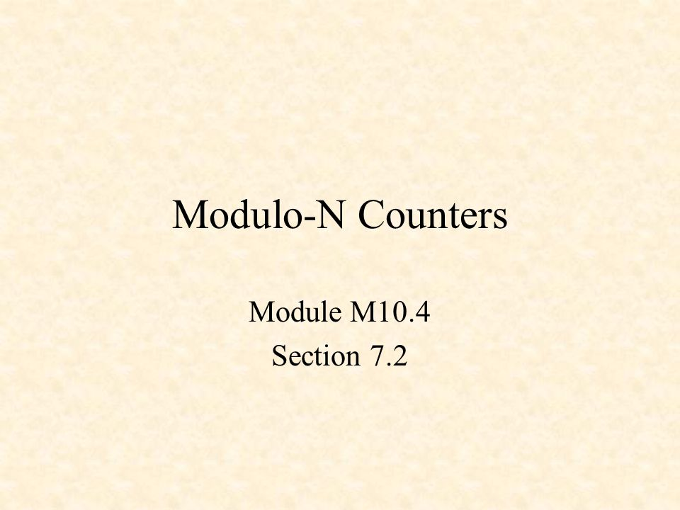 Modulo-N Counters Module M10.4 Section 7.2