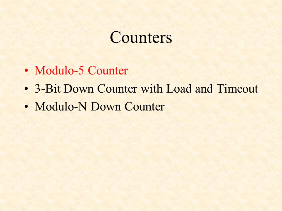 Counters Modulo-5 Counter 3-Bit Down Counter with Load and Timeout