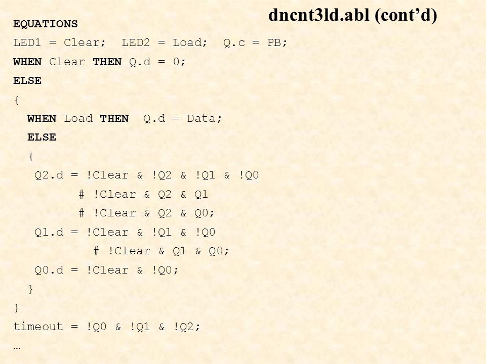 dncnt3ld.abl (cont'd) EQUATIONS LED1 = Clear; LED2 = Load; Q.c = PB;