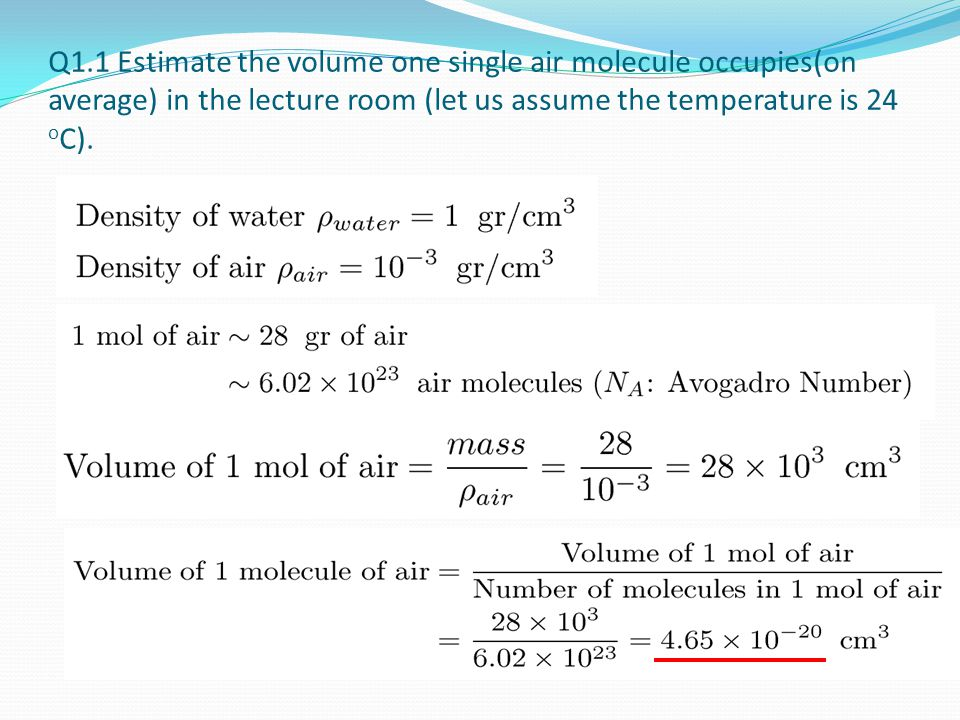 Q1.1 Estimate the volume one single air molecule occupies(on average) in the lecture room (let us assume the temperature is 24 oC).