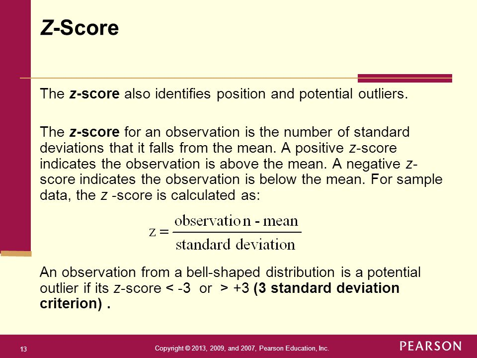 Z-Score The z-score also identifies position and potential outliers.