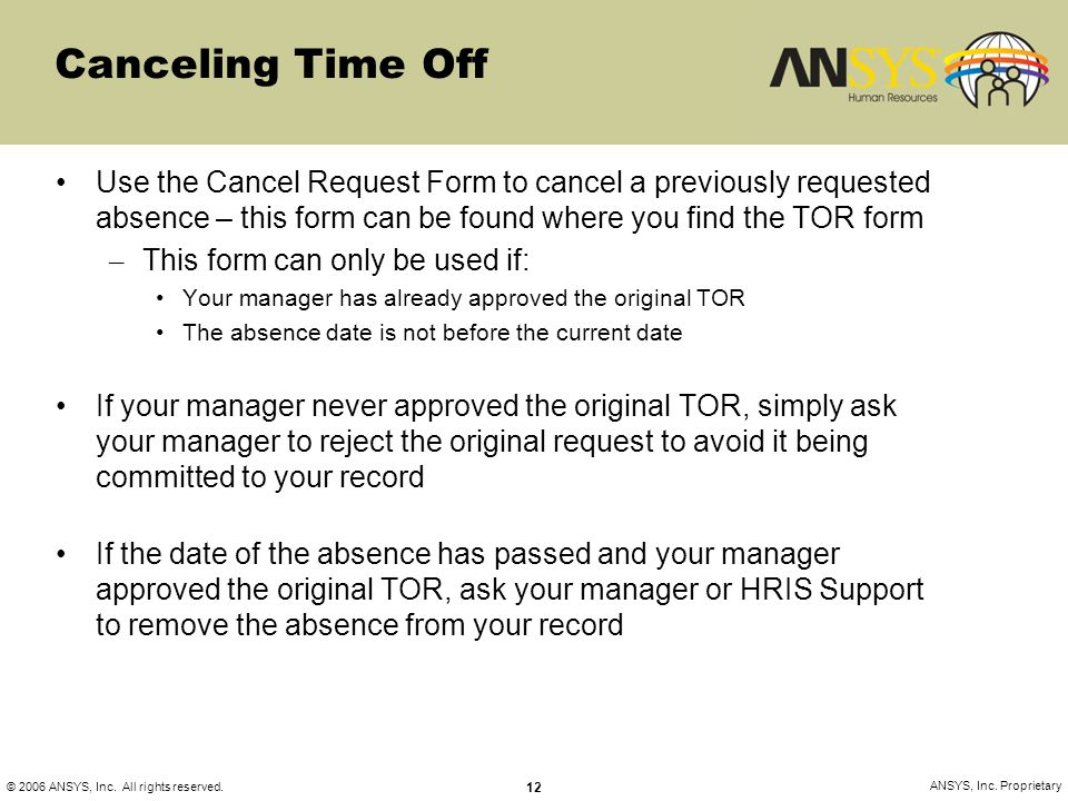 Canceling Time Off Use the Cancel Request Form to cancel a previously requested absence – this form can be found where you find the TOR form.