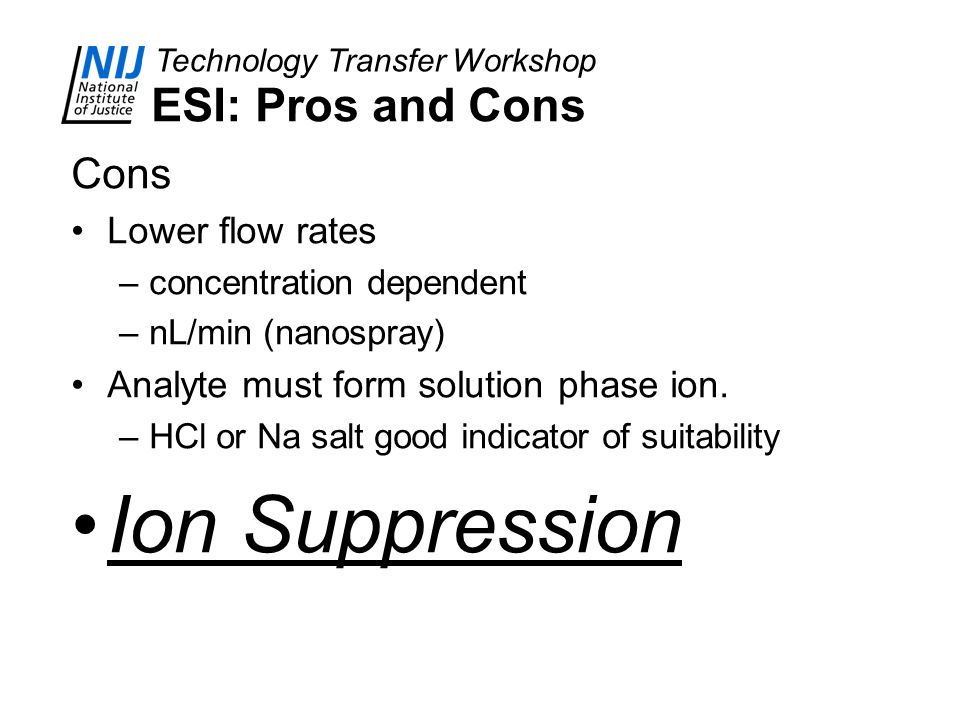Ion Suppression ESI: Pros and Cons Cons Lower flow rates
